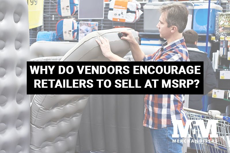 Why Do Vendors Encourage Retailers to Sell at MSRP?