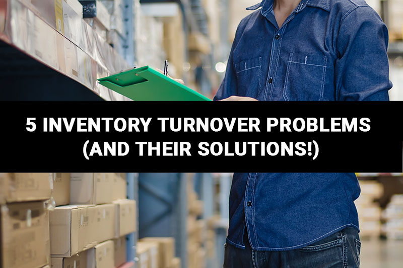 5 Inventory Turnover Problems (And Their Solutions!)