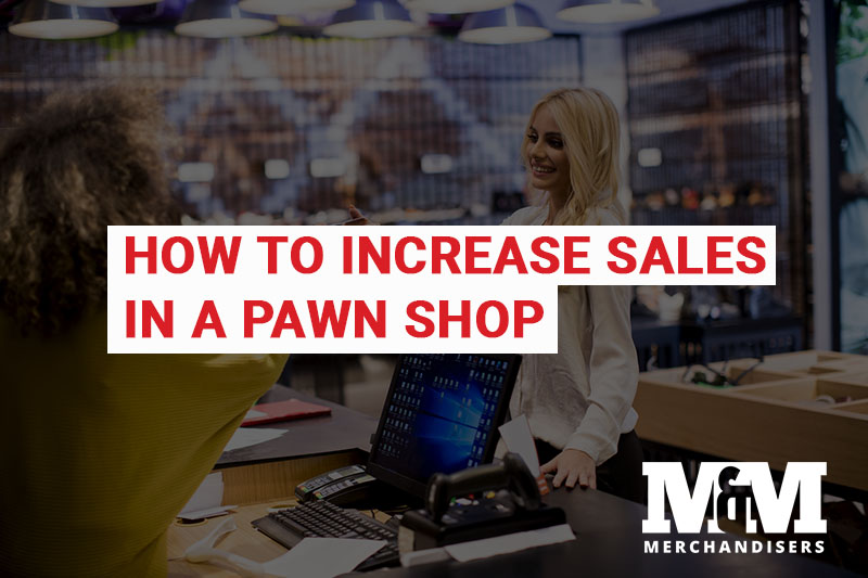 How to Increase Sales in a Pawn Shop