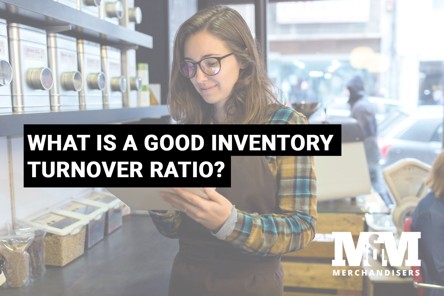 What Is a Good Inventory Turnover Ratio?