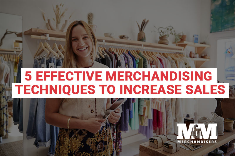5 Effective Merchandising Techniques to Increase Sales