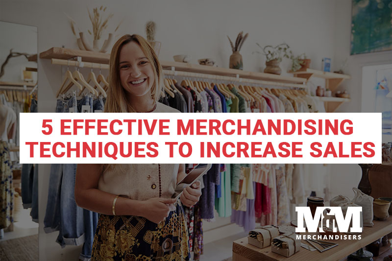 5 Effective Merchandising Techniques to Increase Sales