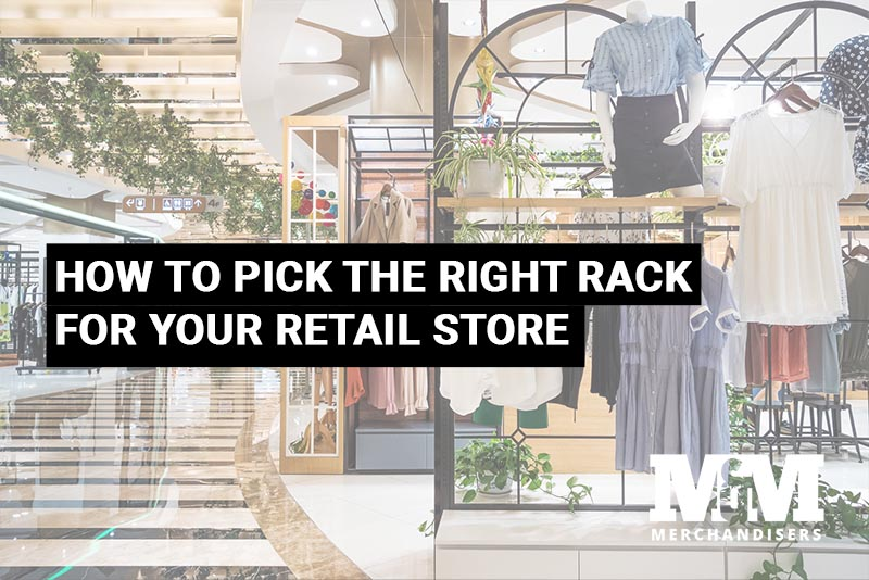 How to Pick the Right Rack for Your Retail Store