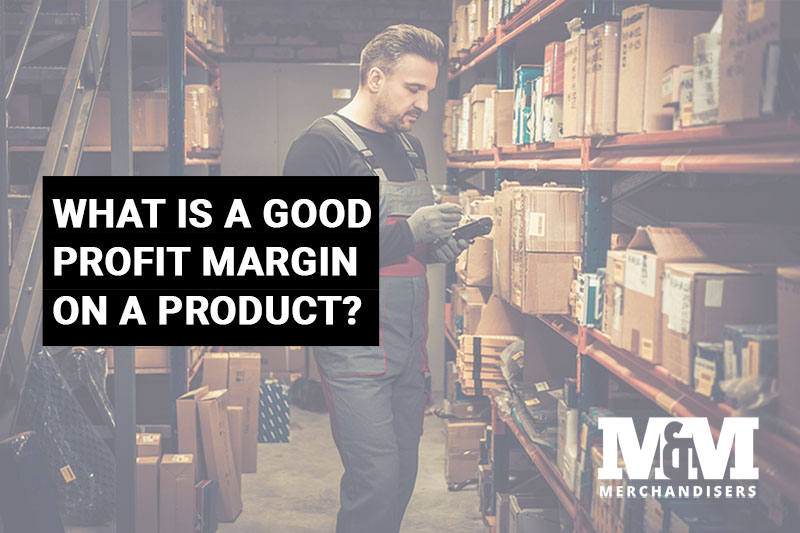 What Is a Good Profit Margin on a Product?