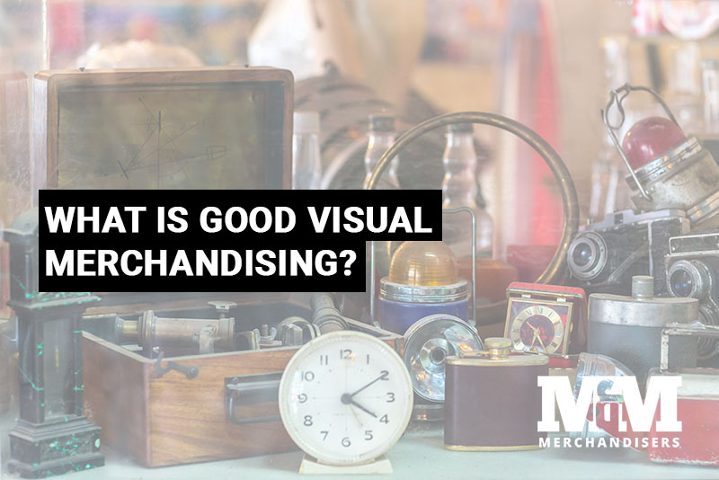 What Is Good Visual Merchandising?
