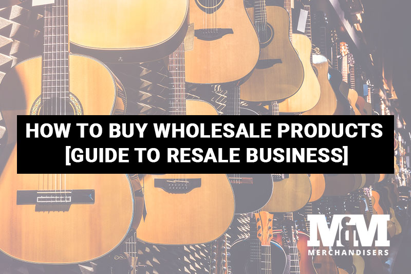 How to Buy Wholesale Products [Guide to Resale Business]