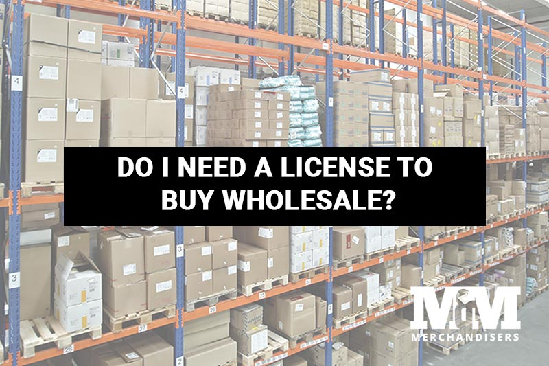Do I Need a License to Buy Wholesale?