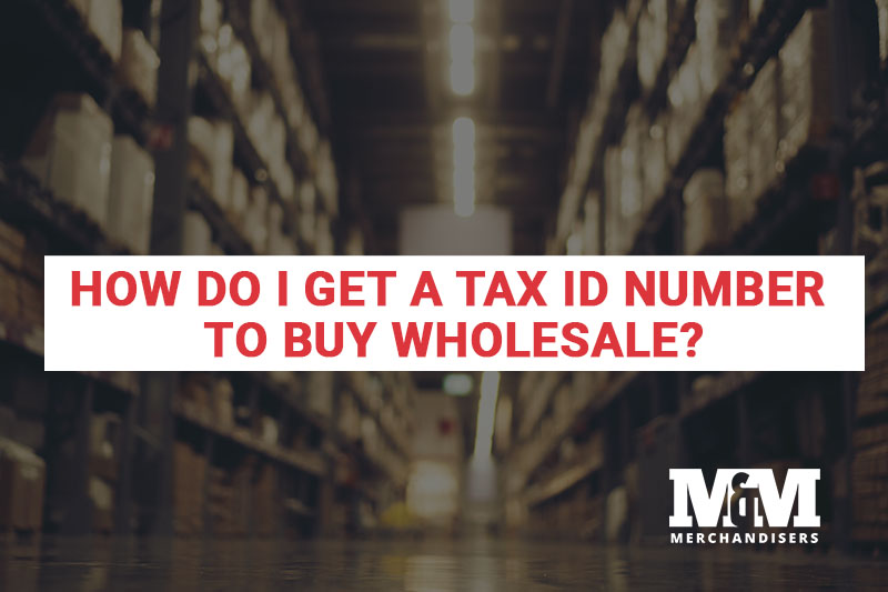How Do I Get a Tax ID Number to Buy Wholesale?